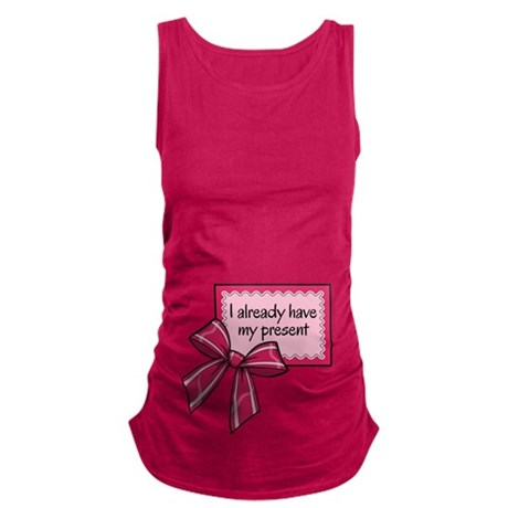 I already have my present - pink Maternity Tank To