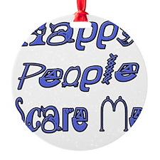 Happy People Scare Me 1 copy Ornament