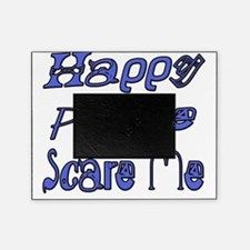 Happy People Scare Me 1 copy Picture Frame