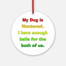 My_Dog_Is_Neutered Round Ornament