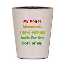 My_Dog_Is_Neutered Shot Glass