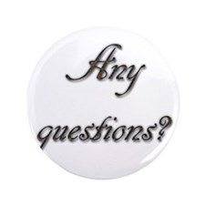 """Any questions? 3.5"""" Button"""