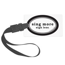Sing More Sigh Less Bumber Stick Luggage Tag