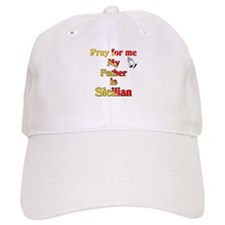 Pray For Me My Father Is Sicilian Baseball Cap