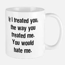 If I Treated You Mug