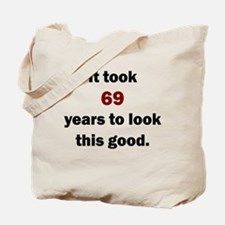 IT TOOK 69 YEARS TO LOOK THIS GOOD Tote Bag