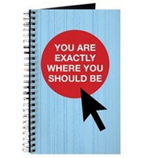 You Are Exactly Where You Should Be Journal