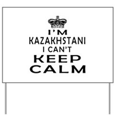 I Am Kazakhstani I Can Not Keep Calm Yard Sign
