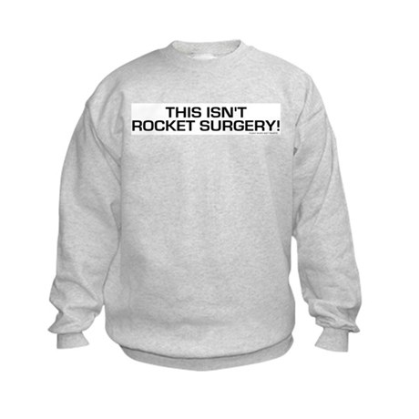 Not Rocket Science/Surgery Kids Sweatshirt