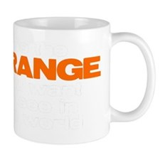 be the orange you want to see in the wo Mug