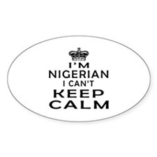 I Am Nigerian I Can Not Keep Calm Decal