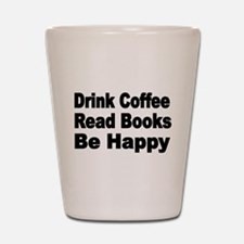 Drink Coffee,Read Books,Be Happy 2 Shot Glass
