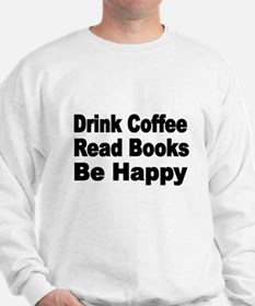 Drink Coffee,Read Books,Be Happy 2 Sweatshirt