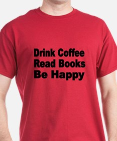 Drink Coffee,Read Books,Be Happy 2 T-Shirt