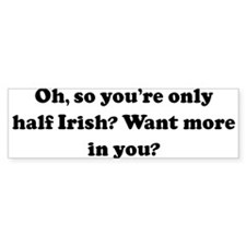 Oh, so you're only half Irish Bumper Bumper Sticker