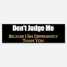 Don't Judge Me Bumper Bumper Sticker