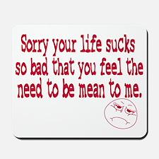 Im sorry your life sucks Mousepad