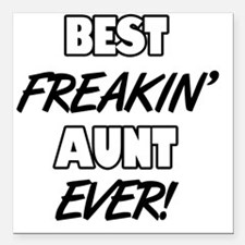 "Best Freakin' Aunt Ever Square Car Magnet 3"" x 3"""