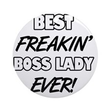 Best Freakin' Boss Lady Ever Round Ornament