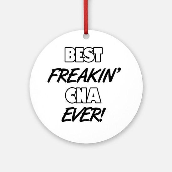 Best Freakin' CNA Ever Round Ornament