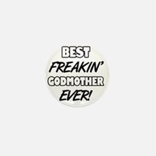 Best Freakin' Godmother Ever Mini Button