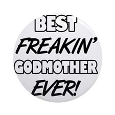 Best Freakin' Godmother Ever Round Ornament