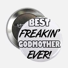 "Best Freakin' Godmother Ever 2.25"" Button"