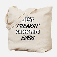 Best Freakin' Godmother Ever Tote Bag