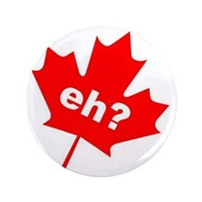 """Eh? Canadian Slang 3.5"""" Button"""