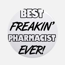 Best Freakin' Pharmacist Ever Round Ornament