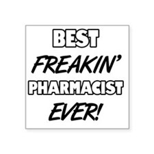 "Best Freakin' Pharmacist Ev Square Sticker 3"" x 3"""