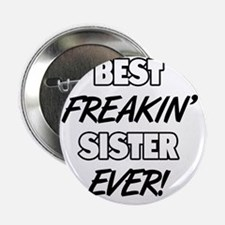 """Best Freakin' Sister Ever 2.25"""" Button"""