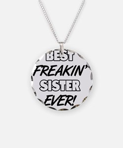 Best Freakin' Sister Ever Necklace