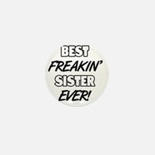 Best Freakin' Sister Ever Mini Button
