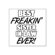 """Best Freakin' Sister-In-Law Square Sticker 3"""" x 3"""""""
