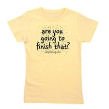 are you going to finish that copy Girl's Tee