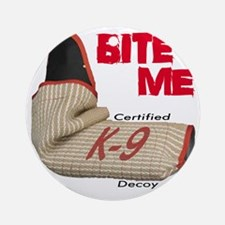 BITE ME - Certified K9 Decoy (light Round Ornament