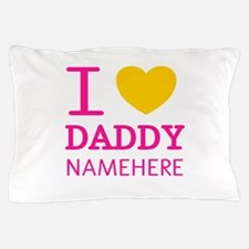 Personalized Name I Heart Daddy Pillow Case