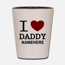 Personalized Name I Heart Daddy Shot Glass