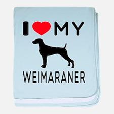 I love My Weimaraner baby blanket