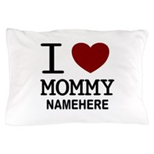 Personalized Name I Heart Mommy Pillow Case