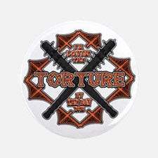 "Torture by the Bay2 3.5"" Button"