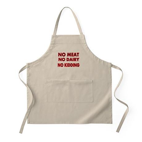 NO MEAT NO DAIRY NO KIDDING Apron