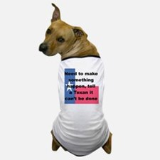 NEED TO MAKE SOMETHING HAPPEN TELL A T Dog T-Shirt