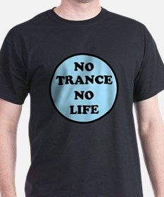 NO TRANCE NO LIFED T-Shirt