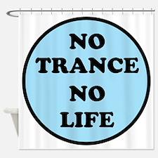 NO TRANCE NO LIFED Shower Curtain