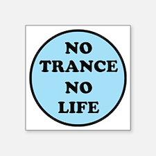 """NO TRANCE NO LIFED Square Sticker 3"""" x 3"""""""