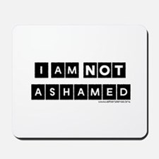I'm Not Ashamed Mousepad