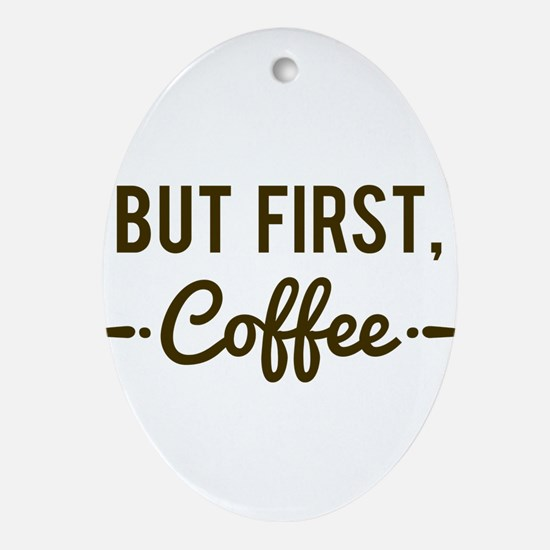 But First Coffee Ornament (Oval)