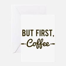 But First Coffee Greeting Cards